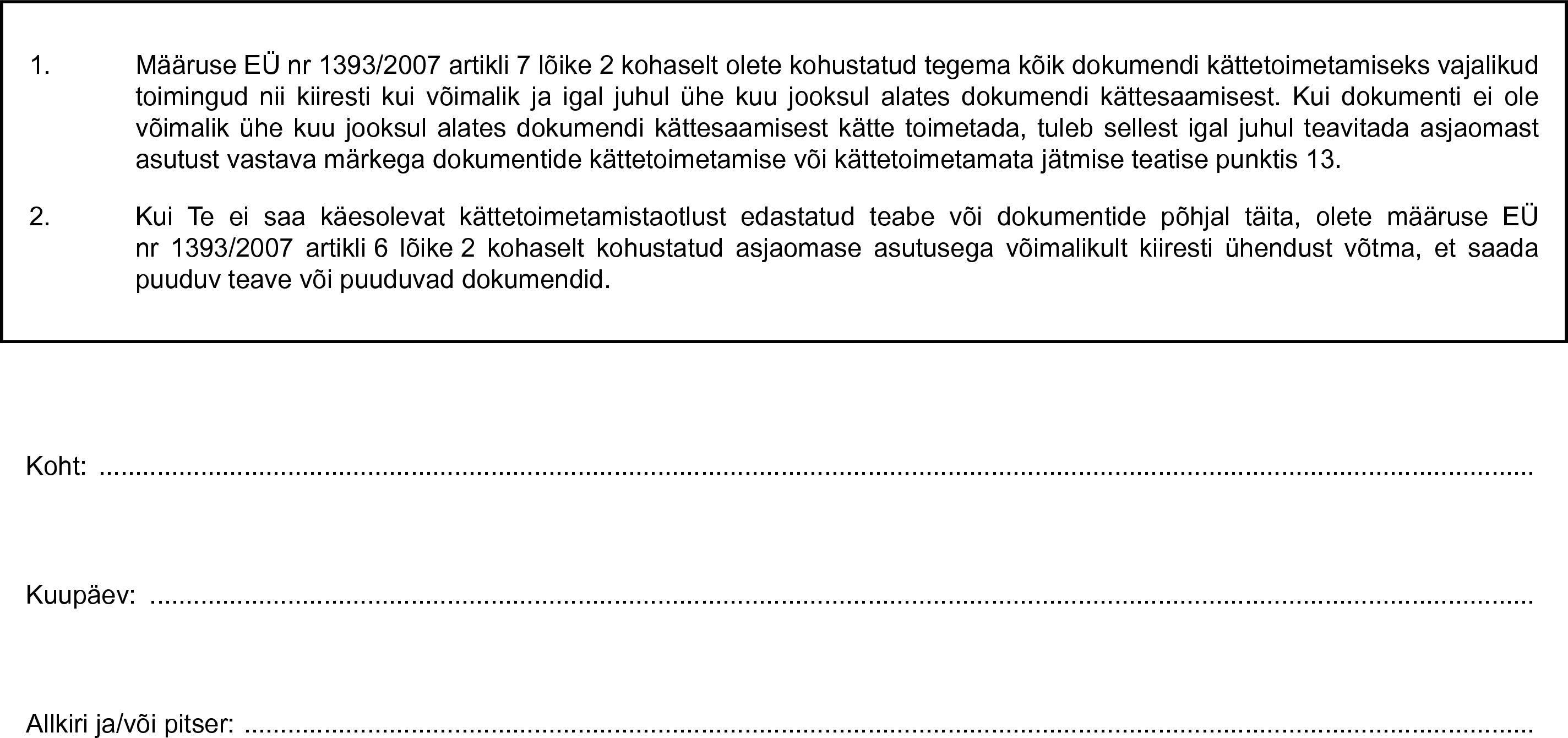 75c8cabc123 1. Määruse EÜ nr 1393/2007 artikli 7 lõike 2 kohaselt olete kohustatud  tegema