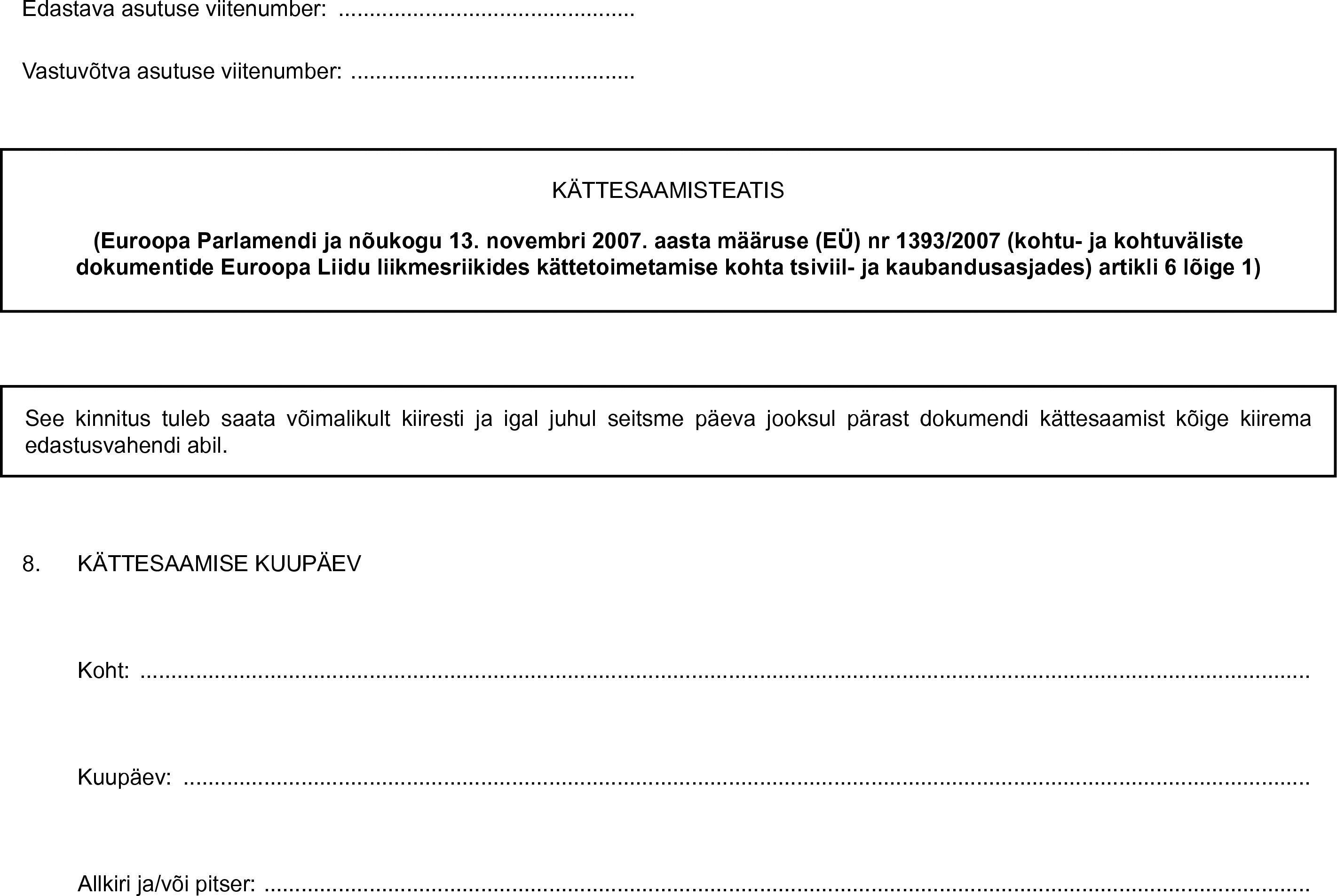 33260dbac0a Edastava asutuse viitenumber: …Vastuvõtva asutuse viitenumber:  …KÄTTESAAMISTEATIS(Euroopa Parlamendi ja nõukogu